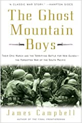The Ghost Mountain Boys: Their Epic March and the Terrifying Battle for New Guinea--The Forgotten War of the South Pacific Kindle Edition