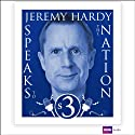 Jeremy Hardy Speaks to the Nation: Series 3 Radio/TV Program by Jeremy Hardy Narrated by Jeremy Hardy, Gordon Kennedy