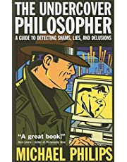 The Undercover Philosopher: A Guide to Detecting Shams, Lies, and Delusions