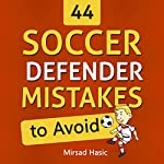 44 Soccer Defender Mistakes to Avoid | Mirsad Hasic