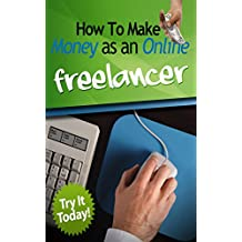 Home Based Business: Discover Exactly How to Make Money as an Online Freelancer, Work from Home and Get Paid to do What You Love (Financial Freedom, Online Business, Digital Business)