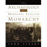 The Archaeology of the Medieval English Monarchy