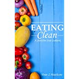 Eating Clean: Ultimate Guide-Images taken by hand(Clean Eating,clean eating cookbook,clean eating recipes,clean eating diet,clean diet,eating clean on a budget,clean eating book,clean eating guide)