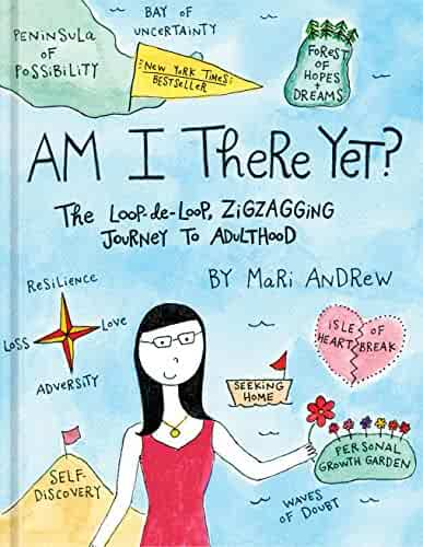 Am I There Yet?: The Loop-de-loop, Zigzagging Journey to Adulthood (@bymariandrew)