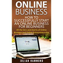 Business Online: How to Successfully Start an Online Business for Beginners: All the Do's and Don'ts of Online...