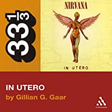Nirvana's In Utero (33 1/3 Series) Audiobook by Gillian G. Gaar Narrated by Ben Remeaka
