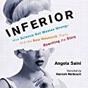 Inferior: How Science Got Women Wrong - and the New Research That's Rewriting the Story Audiobook by Angela Saini Narrated by Hannah Melbourn