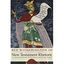 New Testament Rhetoric: An Introductory Guide to the Art of Persuasion in and of the New Testament