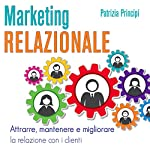 Marketing relazionale: Attrarre, mantenere e migliorare la relazione con i clienti | Patrizia Principi