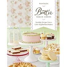 Butter Baked Goods: Nostalgic Recipes From a Little Neighborhood Bakery