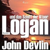 Logan und das Schiff der Ktoor (Logan 1) | John Devlin