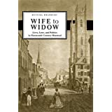 Wife to Widow: Lives, Laws, and Politics in Nineteenth-Century Montreal