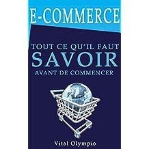 E-COMMERCE: Tout ce qu'il faut savoir avant de commencer. (French Edition)