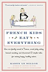 French Kids Eat Everything: How Our Family Moved to France, Cured Picky Eating, Banned Snacking, and Discovered 10 Simple Rules for Raising Happy, Healthy Eaters by Le Billon, Karen (2014) Paperback Paperback