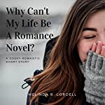 Why Can't My Life Be a Romance Novel? | Melinda R. Cordell