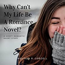 Why Can't My Life Be a Romance Novel? Audiobook by Melinda R. Cordell Narrated by Moira Todd