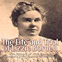 The Life and Trial of Lizzie Borden: The History of 19th Century America's Most Famous Murder Case Audiobook by Charles River Editors Narrated by William Crockett