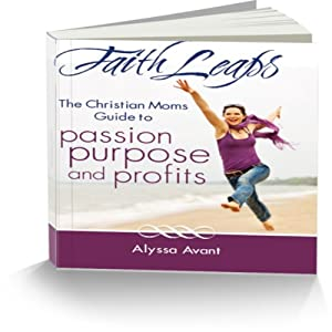 FaithLeaps: The Christian Mom's Guide to Passion, Purpose, and Profits Audiobook