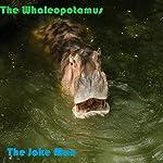 The Whaleopotamus |  The Joke Man