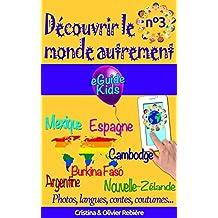Découvrir le monde autrement n°3: Voyagez avec votre enfant et ouvrez lui l'esprit! Argentine, Mexique, Espagne, Cambodge, Burkina Faso, Nouvelle-Zélande (eGuide Kids t. 8) (French Edition)