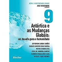 Antártica e as Mudanças Globais: um Desafio Para a Humanidade (Volume 9)