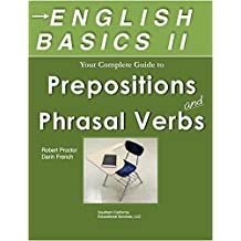 English Basics II Your Guide to Prepositions and Phrasal Verbs: TOEFL & TOEIC, ESL, English as a Foreign Language, and SAT students: Learn Prepositions and Phrasal Verbs  Quickly and Easily