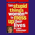 Ten Stupid Things Women Do to Mess Up Their Lives | Laura Schlessinger