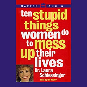 Ten Stupid Things Women Do to Mess Up Their Lives Audiobook