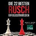 Die 22 besten Rusch-Erfolgsstrategien Hörbuch von Alex Rusch Gesprochen von: Armin Z. Berger