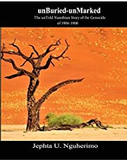 unBuried-unMarked:The unTold Namibian Story of the Genocide of 1904-1908: Pieces and Pains of the Struggle for Justice