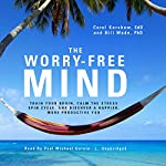 The Worry-Free Mind: Train Your Brain, Calm the Stress Spin Cycle, and Discover a Happier, More Productive You | Carol Kershaw EdD,Bill Wade PhD