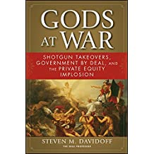 Gods at War: Shotgun Takeovers, Government by Deal, and the Private Equity Implosion