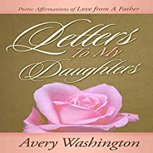 Letters to My Daughters: Poetic Affirmations of Love from a Father