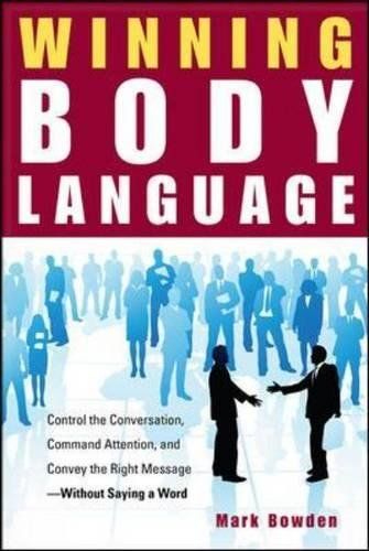 Winning Body Language: Control the Conversation, Command Attention, and Convey the Right Message without Saying a Word (Business Skills and Development) [Mark Bowden] (Tapa Blanda)