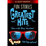 Fun Stories Greatest Hits (Humor, Romantic Comedy, Parenting & Family Humor, Happiness, Feel Good Essays, Short Stories, Work Humor)
