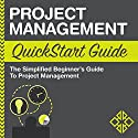 Project Management QuickStart Guide: The Simplified Beginner's Guide to Project Management Audiobook by  ClydeBank Business Narrated by Lucy Vest