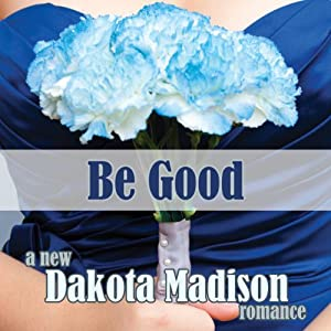 Be Good: A New Adult Romance Audiobook