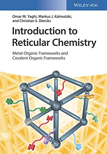 Introduction To Reticular Chemistry Metal Organic Frameworks And Covalent Organic Frameworks 1 Yaghi Omar M Kalmutzki Markus J Diercks Christian S Amazon Com