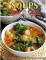 SOUP, STEW AND CHILI COOKBOOK: 100 Easy Recipes for Soups, Stews, Chilis Everyone Will Love