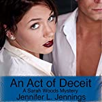 An Act of Deceit: A Sarah Woods Mystery, Book 2 | Jennifer L. Jennings