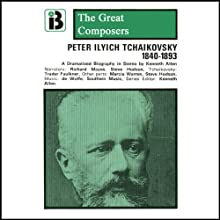 Peter Ilyich Tchaikovsky: 1840 - 1893 Performance by Kenneth Allen Narrated by Richard Mayes, Steve Hodson