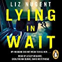 Lying in Wait Audiobook by Liz Nugent Narrated by Caoilfheann Dunne, David McFetridge, Lesley McGuire