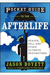 Pocket Guide to the Afterlife: Heaven, Hell, and Other Ultimate Destinations