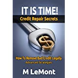 IT IS TIME! Credit Repair Secrets: How To Remove Bad Credit Legally (Dare 2B GR8 Series Book 5)