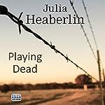 Playing Dead   Julia Heaberlin