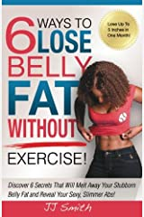 6 Ways to Lose Belly Fat Without Exercise! Paperback