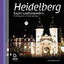 Heidelberg: Sagen und Legenden Hörbuch von Christine Giersberg Gesprochen von: Uve Teschner