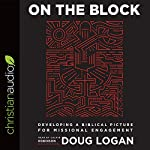 On the Block: Developing a Biblical Picture for Missional Engagement | Doug Logan