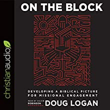 On the Block: Developing a Biblical Picture for Missional Engagement Audiobook by Doug Logan Narrated by Calvin Robinson