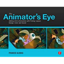 By Francis Glebas - The Animator's Eye: Adding Life to Animation with Timing, Layout, Design, Color and Sound